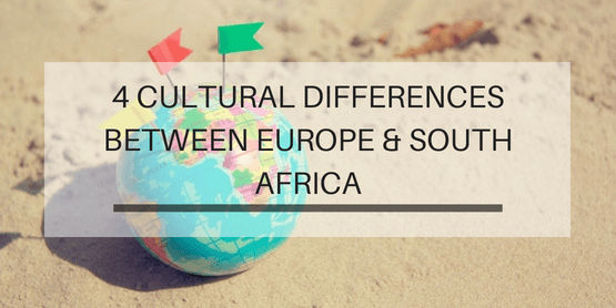 4 Cultural Differences Between South Africa and Europe