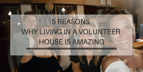 5 reasons why living in a volunteer house is amazing