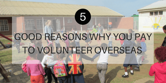 5 good reasons why you pay to volunteer overseas